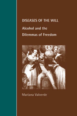 Diseases of the Will: Alcohol and the Dilemmas of Freedom - Cambridge Studies in Law and Society (Paperback)