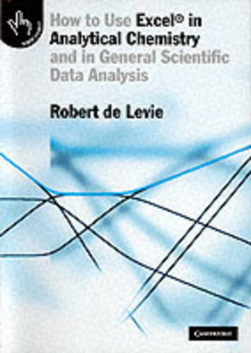 How to Use Excel (R) in Analytical Chemistry: And in General Scientific Data Analysis (Paperback)