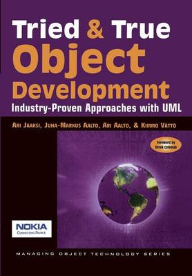 Tried and True Object Development: Industry-Proven Approaches with UML - SIGS: Managing Object Technology 16 (Paperback)