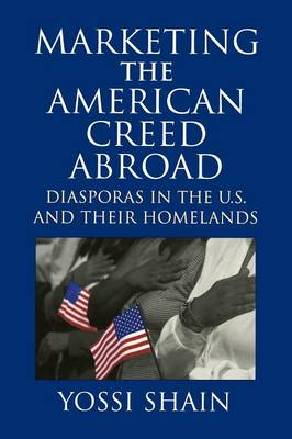 Marketing the American Creed Abroad: Diasporas in the U.S. and their Homelands (Paperback)