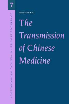 The Transmission of Chinese Medicine - Cambridge Studies in Medical Anthropology 7 (Paperback)