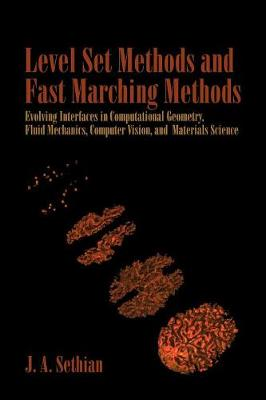 Level Set Methods and Fast Marching Methods: Evolving Interfaces in Computational Geometry, Fluid Mechanics, Computer Vision, and Materials Science - Cambridge Monographs on Applied and Computational Mathematics 3 (Paperback)