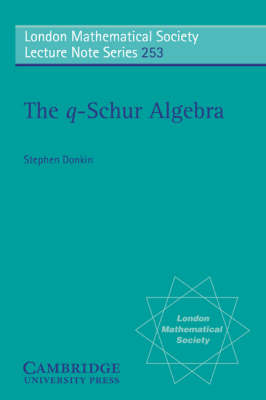 The q-Schur Algebra - London Mathematical Society Lecture Note Series 253 (Paperback)