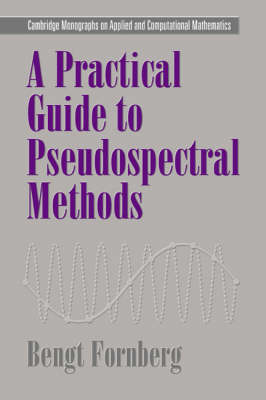 A Practical Guide to Pseudospectral Methods - Cambridge Monographs on Applied and Computational Mathematics 1 (Paperback)