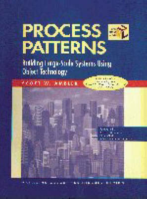 Process Patterns: Building Large-Scale Systems Using Object Technology - SIGS: Managing Object Technology 15 (Hardback)