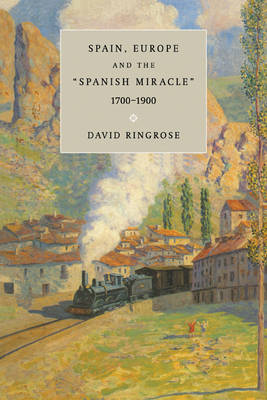 Spain, Europe, and the 'Spanish Miracle', 1700-1900 (Paperback)