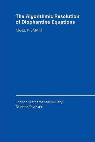 London Mathematical Society Student Texts: The Algorithmic Resolution of Diophantine Equations: A Computational Cookbook Series Number 41 (Paperback)