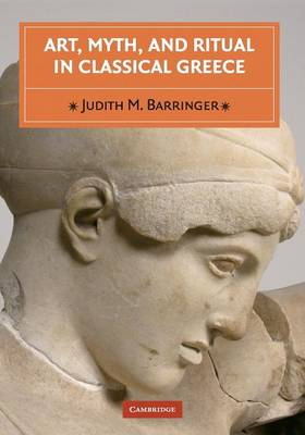 Art, Myth, and Ritual in Classical Greece (Paperback)