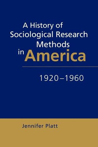 A History of Sociological Research Methods in America, 1920-1960 - Ideas in Context 40 (Paperback)