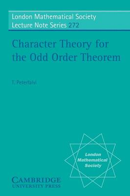 Character Theory for the Odd Order Theorem - London Mathematical Society Lecture Note Series 272 (Paperback)