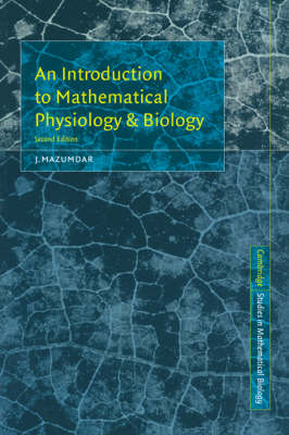 An Introduction to Mathematical Physiology and Biology - Cambridge Studies in Mathematical Biology 16 (Paperback)