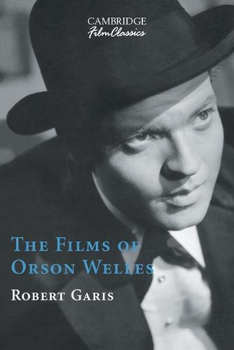 The Films of Orson Welles - Cambridge Film Classics (Paperback)