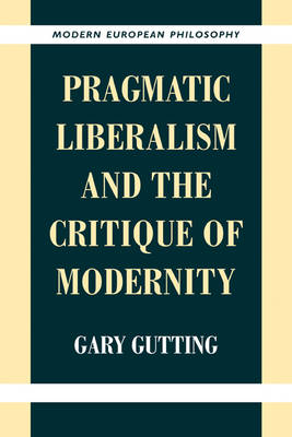 Pragmatic Liberalism and the Critique of Modernity - Modern European Philosophy (Paperback)