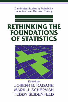 Rethinking the Foundations of Statistics - Cambridge Studies in Probability, Induction and Decision Theory (Paperback)