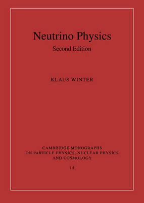 Neutrino Physics - Cambridge Monographs on Particle Physics, Nuclear Physics and Cosmology 14 (Hardback)