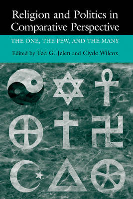Religion and Politics in Comparative Perspective: The One, The Few, and The Many (Hardback)