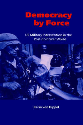 Democracy by Force: US Military Intervention in the Post-Cold War World - London School of Economics Mathematics (Hardback)