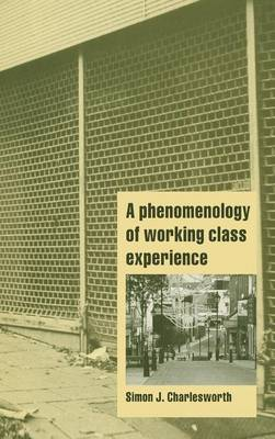 A Phenomenology of Working-Class Experience - Cambridge Cultural Social Studies (Hardback)