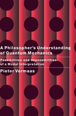A Philosopher's Understanding of Quantum Mechanics: Possibilities and Impossibilities of a Modal Interpretation (Hardback)