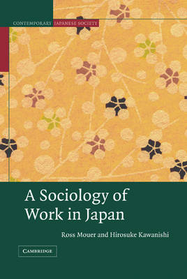 A Sociology of Work in Japan - Contemporary Japanese Society (Hardback)