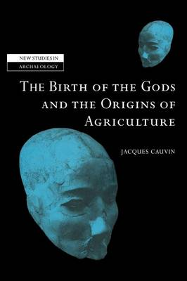 New Studies in Archaeology: The Birth of the Gods and the Origins of Agriculture (Hardback)