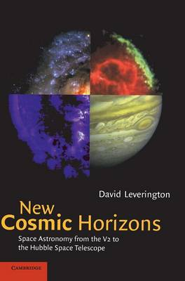 New Cosmic Horizons: Space Astronomy from the V2 to the Hubble Space Telescope (Hardback)
