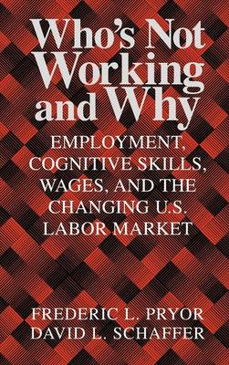 Who's Not Working and Why: Employment, Cognitive Skills, Wages, and the Changing U.S. Labor Market (Hardback)
