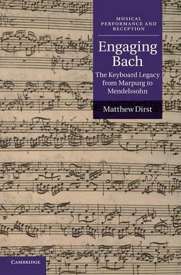 Engaging Bach: The Keyboard Legacy from Marpurg to Mendelssohn - Musical Performance and Reception (Hardback)