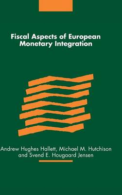 Fiscal Aspects of European Monetary Integration (Hardback)