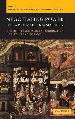 Negotiating Power in Early Modern Society: Order, Hierarchy and Subordination in Britain and Ireland (Hardback)