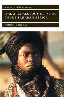 The Archaeology of Islam in Sub-Saharan Africa - Cambridge World Archaeology (Hardback)