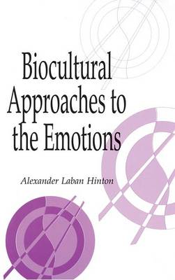 Biocultural Approaches to the Emotions - Publications of the Society for Psychological Anthropology (Hardback)