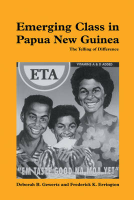 Emerging Class in Papua New Guinea: The Telling of Difference (Hardback)