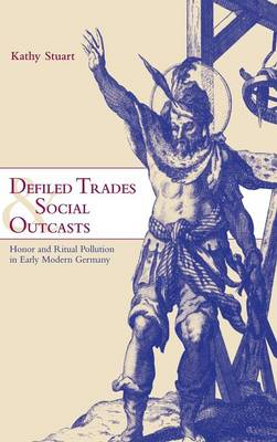 Cambridge Studies in Early Modern History: Defiled Trades and Social Outcasts: Honor and Ritual Pollution in Early Modern Germany (Hardback)