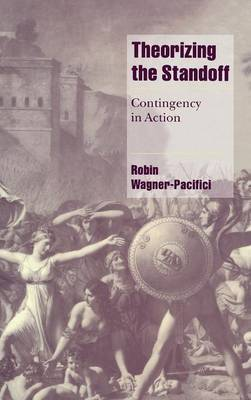 Cambridge Cultural Social Studies: Theorizing the Standoff: Contingency in Action (Hardback)
