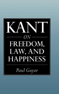 Kant on Freedom, Law, and Happiness (Hardback)
