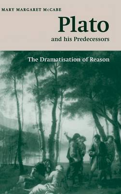 The W. B. Stanford Memorial Lectures: Plato and his Predecessors: The Dramatisation of Reason (Hardback)