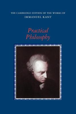 Practical Philosophy - The Cambridge Edition of the Works of Immanuel Kant (Paperback)