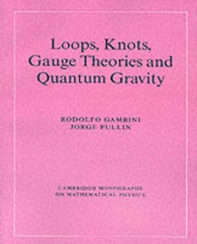 Cambridge Monographs on Mathematical Physics: Loops, Knots, Gauge Theories and Quantum Gravity (Paperback)