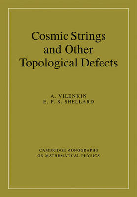 Cosmic Strings and Other Topological Defects - Cambridge Monographs on Mathematical Physics (Paperback)