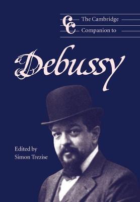 The Cambridge Companion to Debussy - Cambridge Companions to Music (Paperback)
