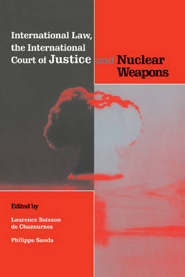 International Law, the International Court of Justice and Nuclear Weapons (Paperback)