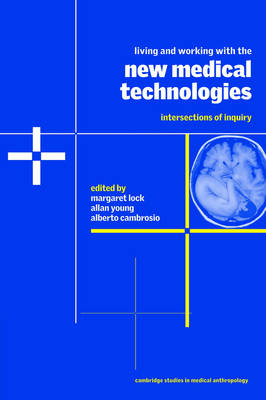 Living and Working with the New Medical Technologies: Intersections of Inquiry - Cambridge Studies in Medical Anthropology 8 (Paperback)