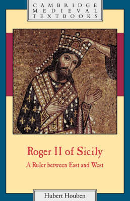 Cambridge Medieval Textbooks: Roger II of Sicily: A Ruler between East and West (Paperback)