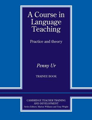 A Course in Language Teaching Trainee Book - Cambridge Teacher Training and Development (Paperback)