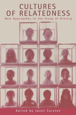 Cultures of Relatedness: New Approaches to the Study of Kinship (Paperback)