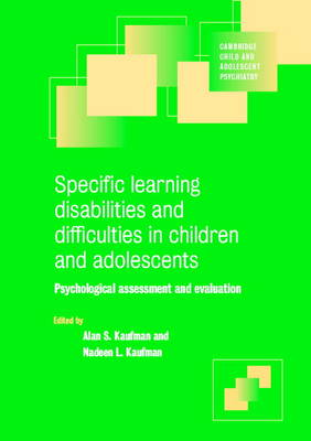Specific Learning Disabilities and Difficulties in Children and Adolescents: Psychological Assessment and Evaluation - Cambridge Child and Adolescent Psychiatry (Paperback)