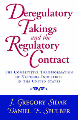 Deregulatory Takings and the Regulatory Contract: The Competitive Transformation of Network Industries in the United States (Paperback)
