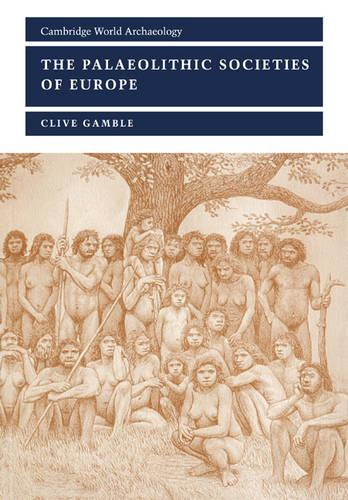 The Palaeolithic Societies of Europe - Cambridge World Archaeology (Paperback)