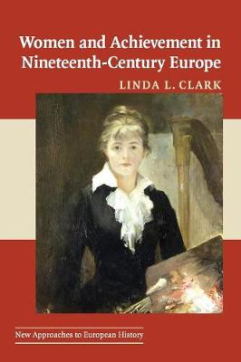 New Approaches to European History: Women and Achievement in Nineteenth-Century Europe Series Number 40 (Paperback)